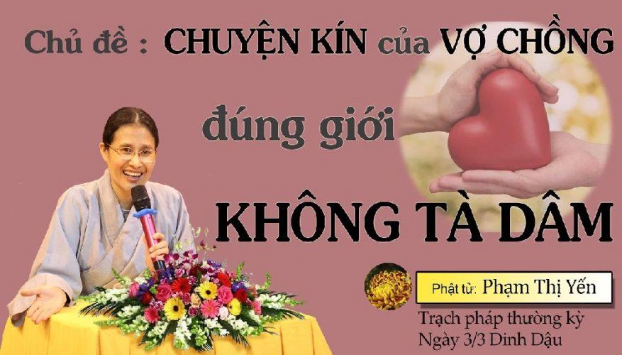 Phật tử Phạm Thị Yến chia sẻ về chủ đề Chuyện kín của vợ chồng đúng giới không tà dâm