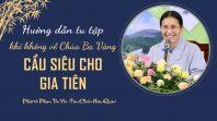 Hướng dẫn tu tập khi không về chùa Ba Vàng cầu siêu cho gia tiên