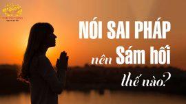 Nói sai Pháp của Phật - Sám hối thế nào cho tiêu tội?
