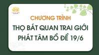 Chương trình thọ Bát quan trai giới - phát tâm Bồ Đề 19/6